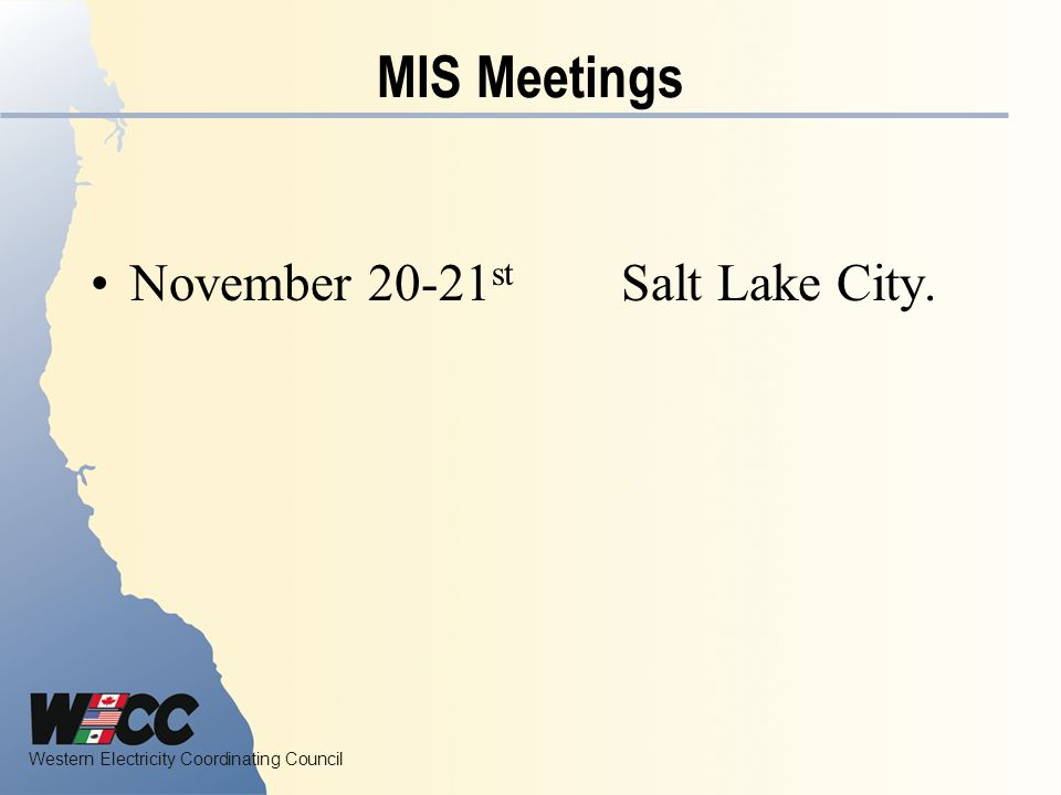 Western Electricity Coordinating Council MIS Meetings November st Salt Lake City.