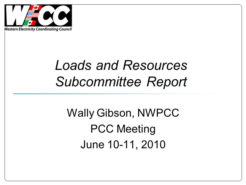 Loads and Resources Subcommittee Report Wally Gibson, NWPCC PCC Meeting June 10-11, 2010