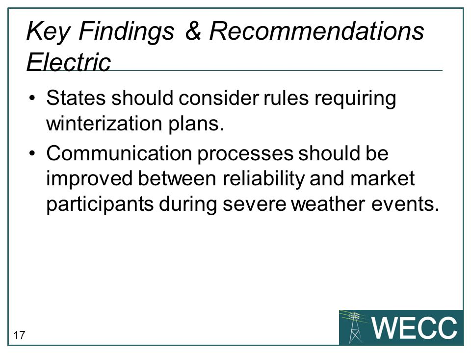 17 Key Findings & Recommendations Electric States should consider rules requiring winterization plans.