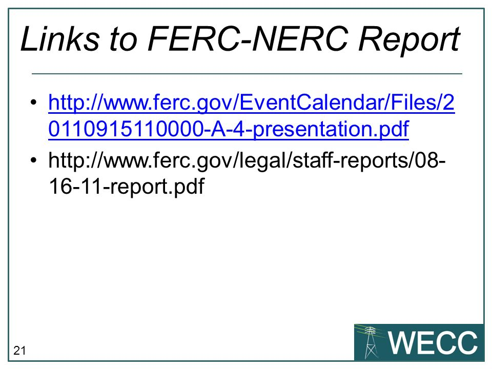 21 Links to FERC-NERC Report http://www.ferc.gov/EventCalendar/Files/2 0110915110000-A-4-presentation.pdfhttp://www.ferc.gov/EventCalendar/Files/2 0110915110000-A-4-presentation.pdf http://www.ferc.gov/legal/staff-reports/08- 16-11-report.pdf