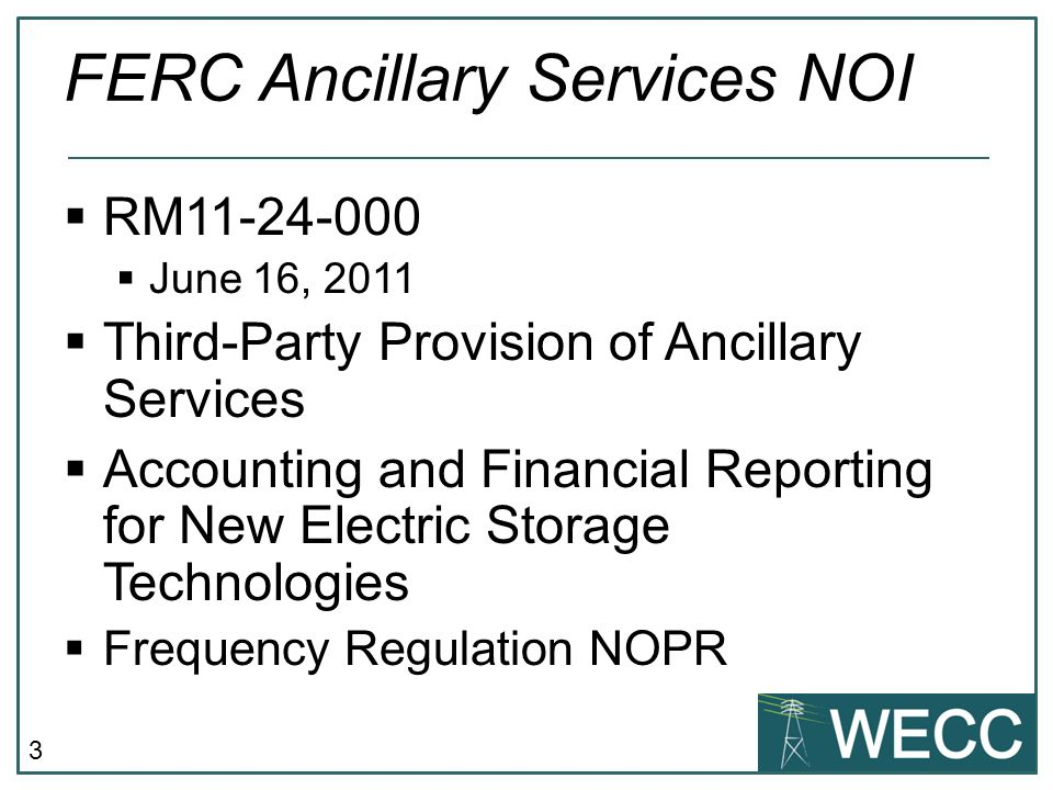 3 FERC Ancillary Services NOI RM11-24-000 June 16, 2011 Third-Party Provision of Ancillary Services Accounting and Financial Reporting for New Electric Storage Technologies Frequency Regulation NOPR