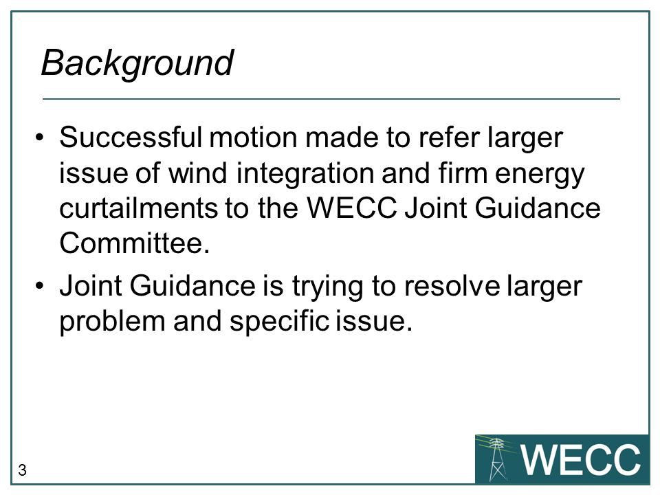 3 Successful motion made to refer larger issue of wind integration and firm energy curtailments to the WECC Joint Guidance Committee.