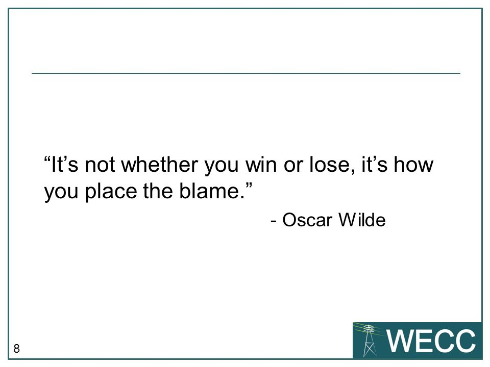8 Its not whether you win or lose, its how you place the blame. - Oscar Wilde
