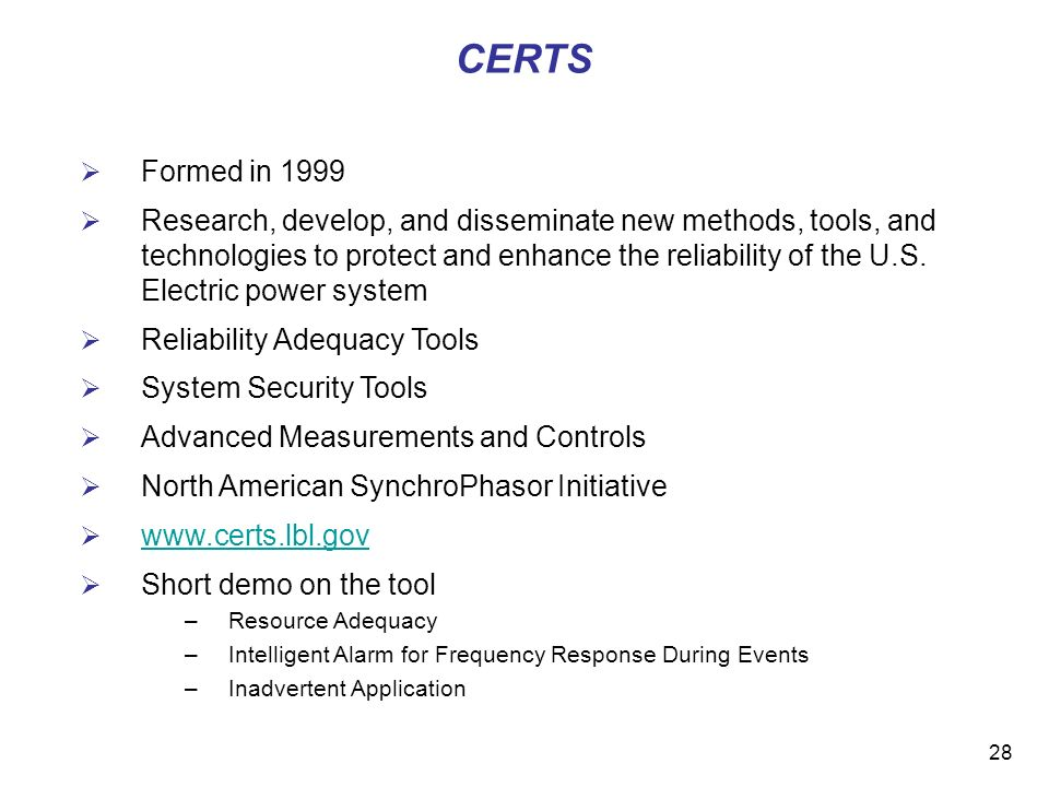 28 CERTS Formed in 1999 Research, develop, and disseminate new methods, tools, and technologies to protect and enhance the reliability of the U.S.