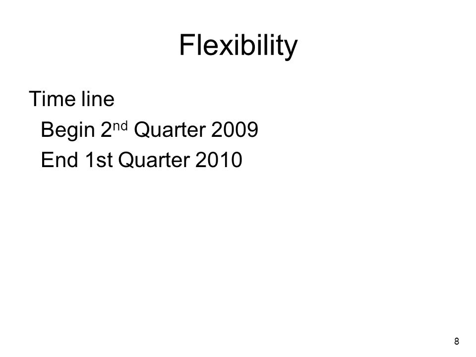 8 Flexibility Time line Begin 2 nd Quarter 2009 End 1st Quarter 2010