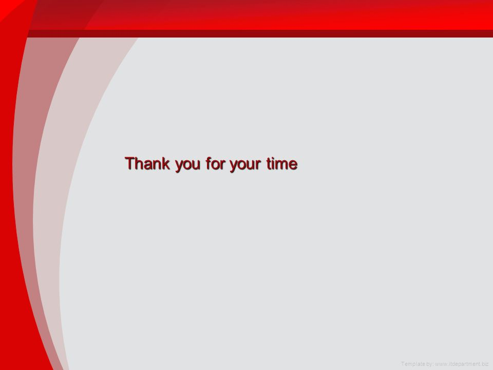 Thank you for your time Template by: www.itdepartment.biz