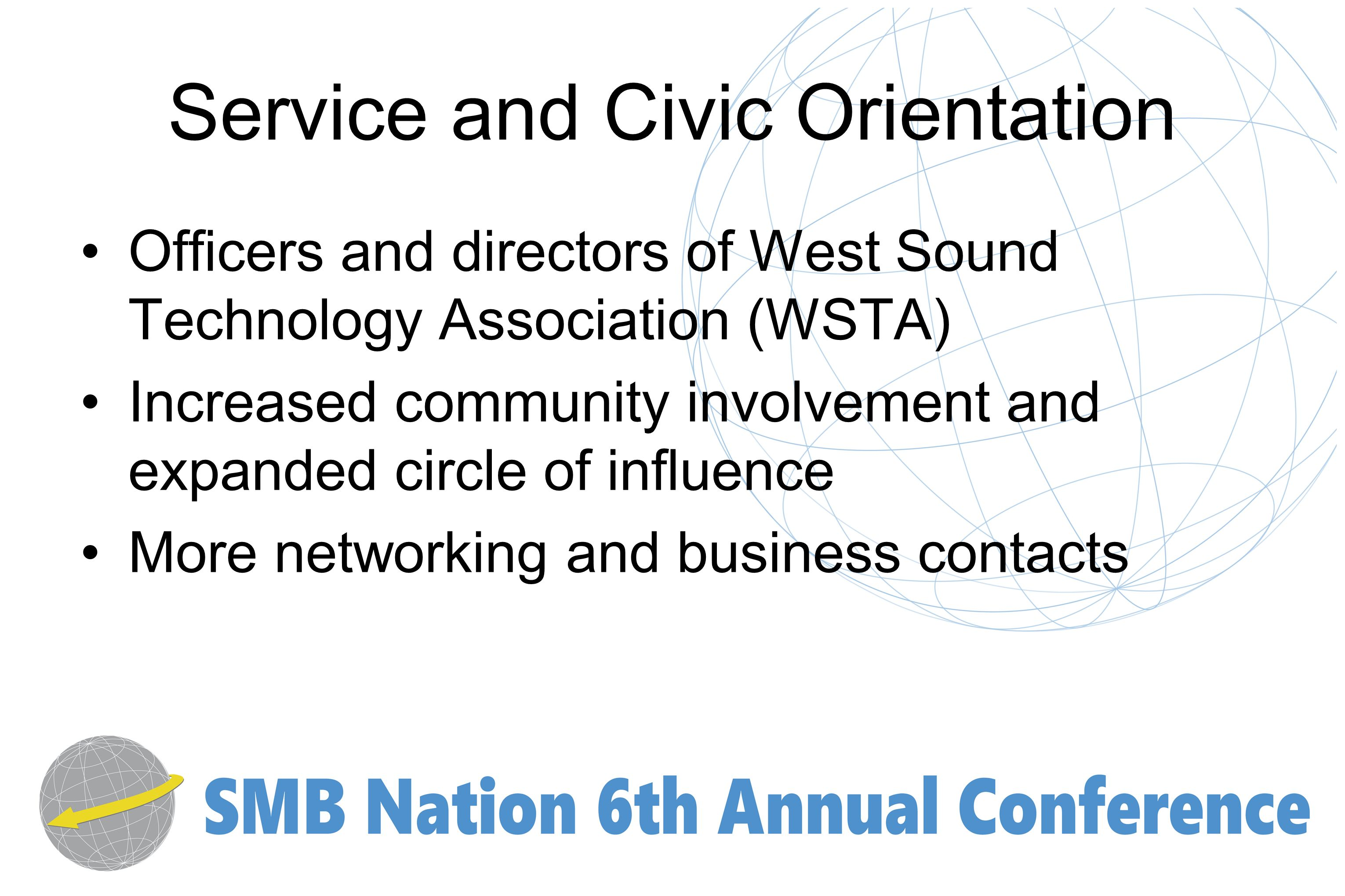 Service and Civic Orientation Officers and directors of West Sound Technology Association (WSTA) Increased community involvement and expanded circle of influence More networking and business contacts