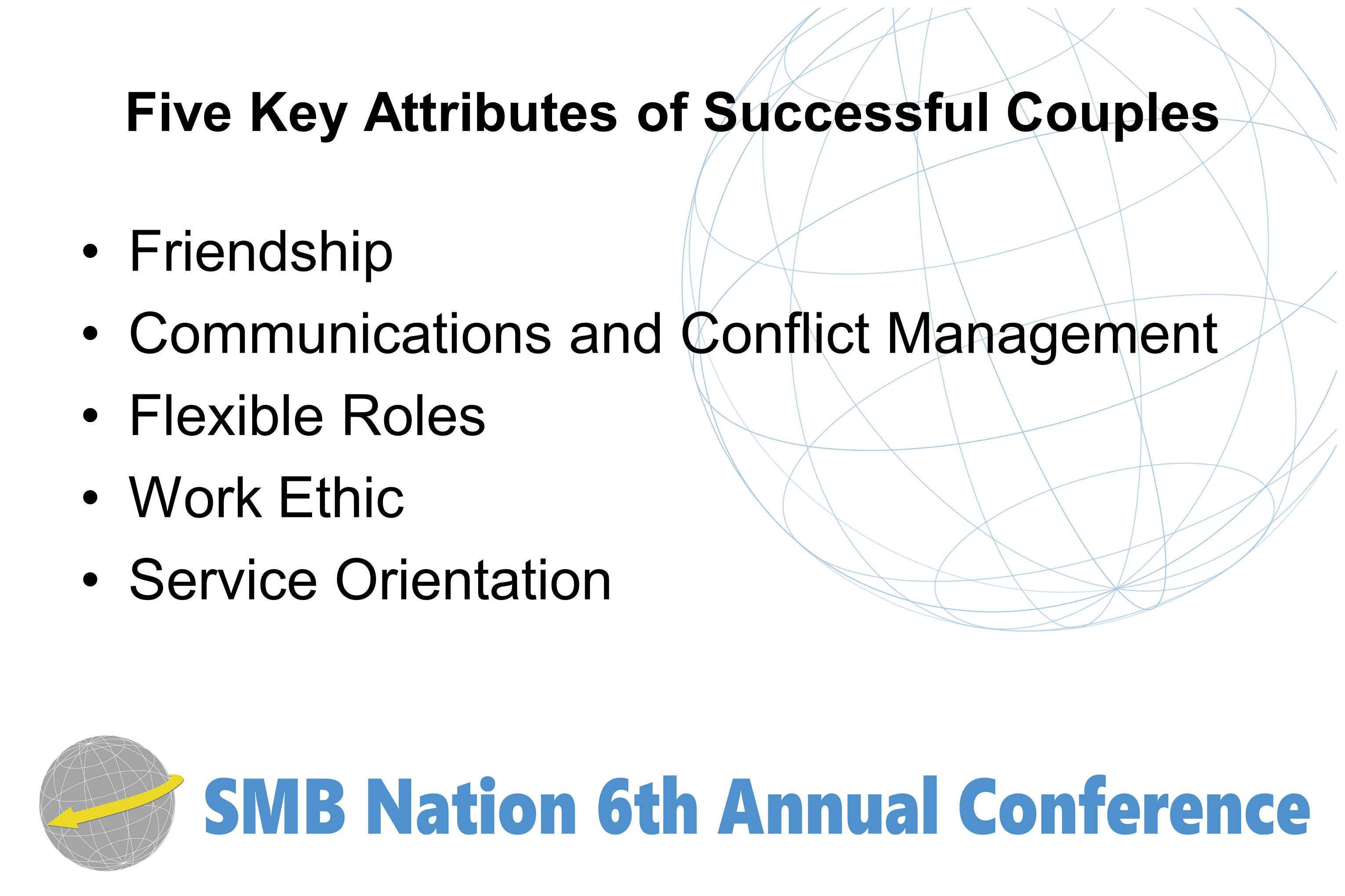 Five Key Attributes of Successful Couples Friendship Communications and Conflict Management Flexible Roles Work Ethic Service Orientation