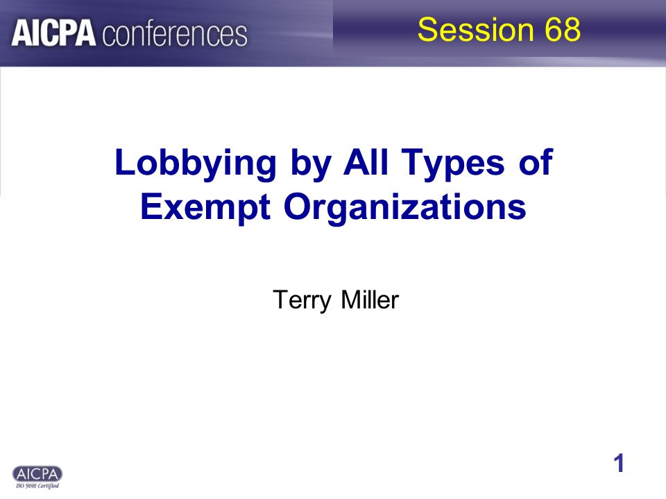 Lobbying by All Types of Exempt Organizations Terry Miller Session 68 1