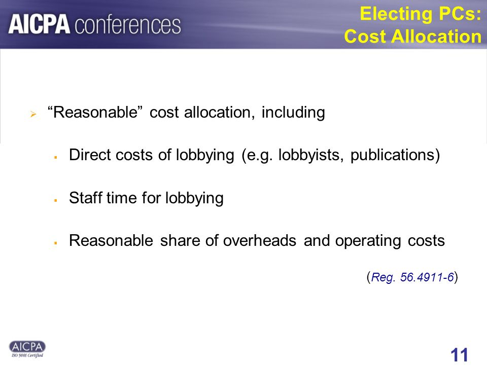 11 Electing PCs: Cost Allocation Reasonable cost allocation, including Direct costs of lobbying (e.g.