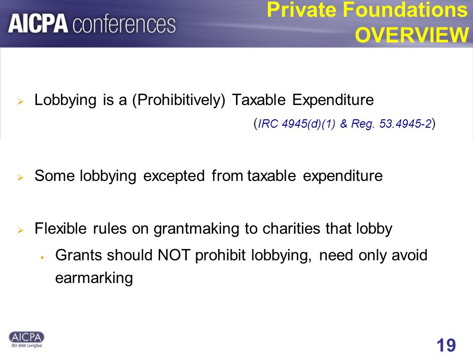 19 Private Foundations OVERVIEW Lobbying is a (Prohibitively) Taxable Expenditure ( IRC 4945(d)(1) & Reg.