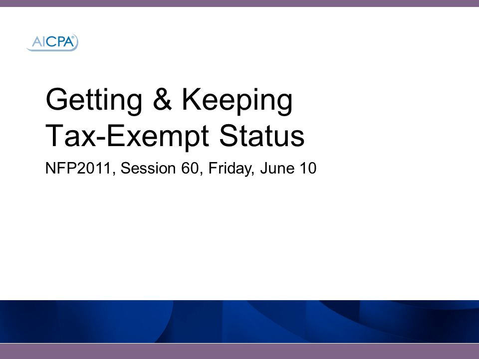 Getting & Keeping Tax-Exempt Status NFP2011, Session 60, Friday, June 10