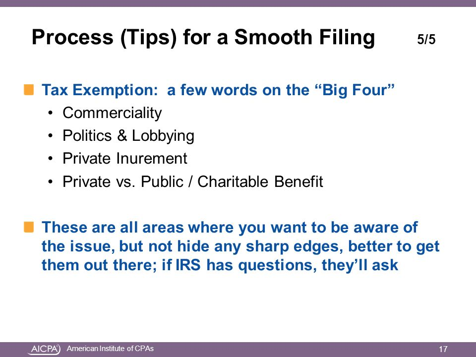 American Institute of CPAs Process (Tips) for a Smooth Filing 5/5 Tax Exemption: a few words on the Big Four Commerciality Politics & Lobbying Private Inurement Private vs.