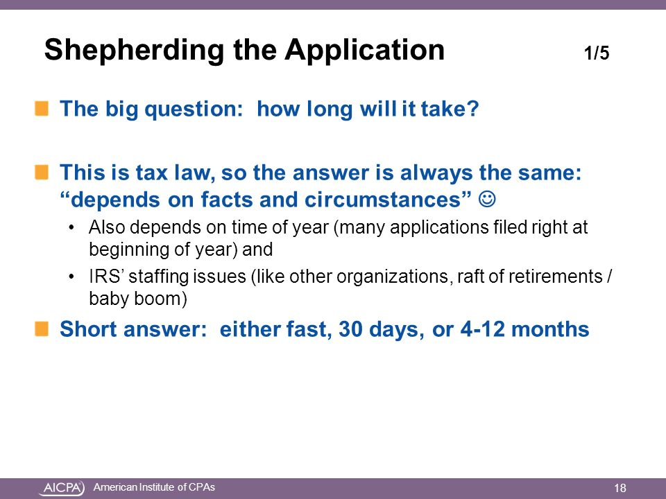 American Institute of CPAs Shepherding the Application 1/5 The big question: how long will it take.