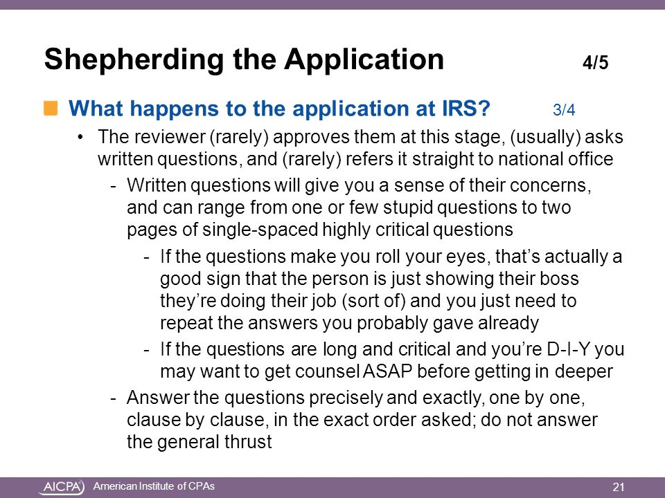 American Institute of CPAs Shepherding the Application 4/5 What happens to the application at IRS.
