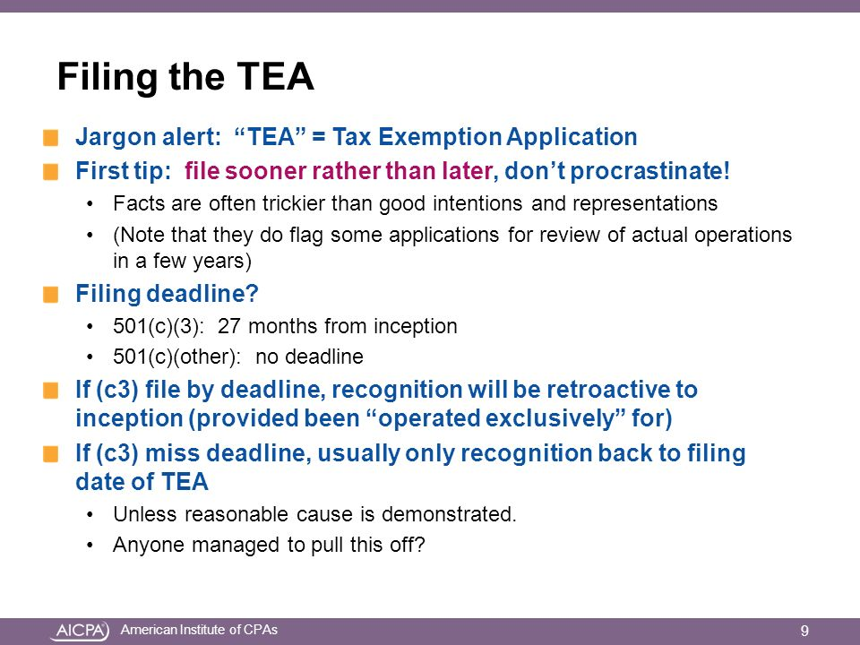 American Institute of CPAs Filing the TEA Jargon alert: TEA = Tax Exemption Application First tip: file sooner rather than later, dont procrastinate.
