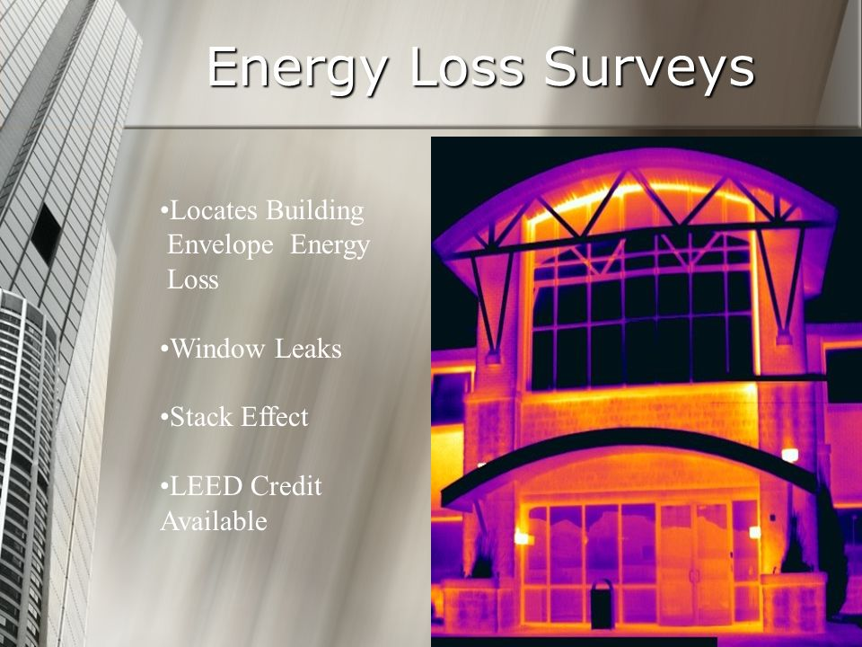 Energy Loss Surveys Locates Building Envelope Energy Loss Window Leaks Stack Effect LEED Credit Available