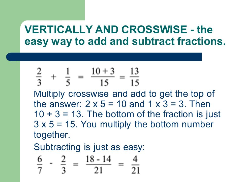 VERTICALLY AND CROSSWISE - the easy way to add and subtract fractions.