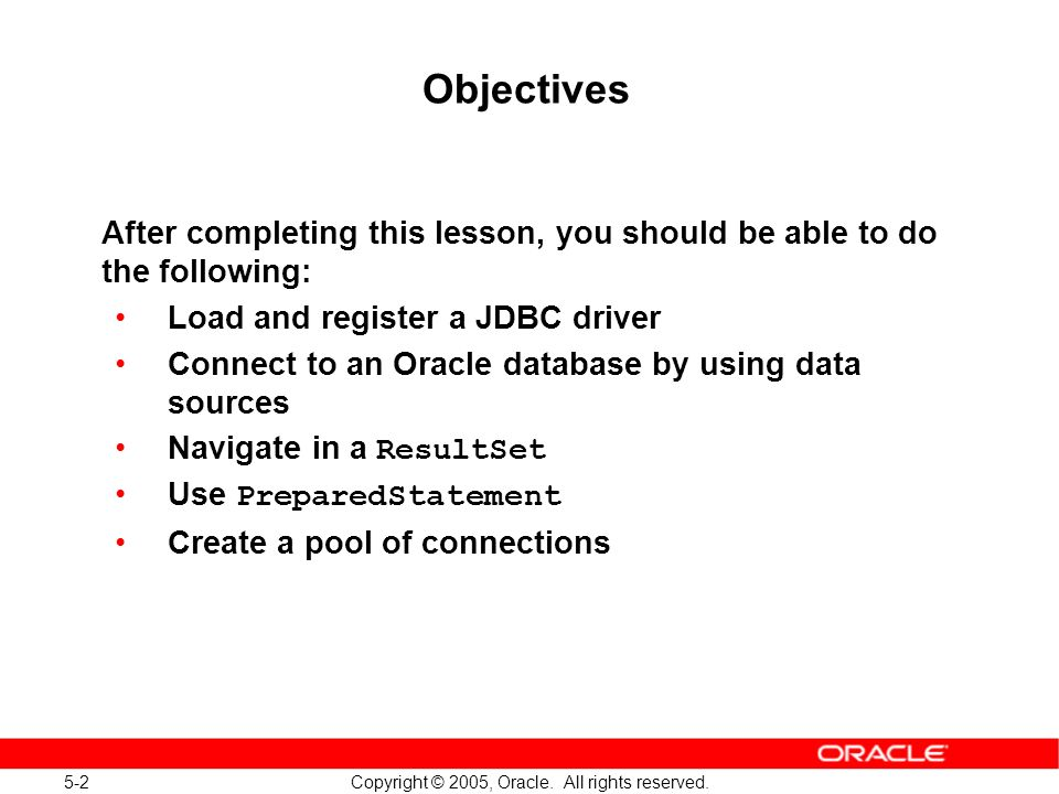 5-2 Copyright © 2005, Oracle. All rights reserved.