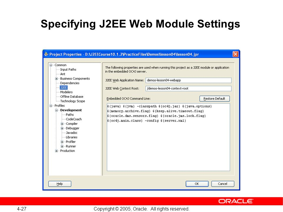 4-27 Copyright © 2005, Oracle. All rights reserved. Specifying J2EE Web Module Settings