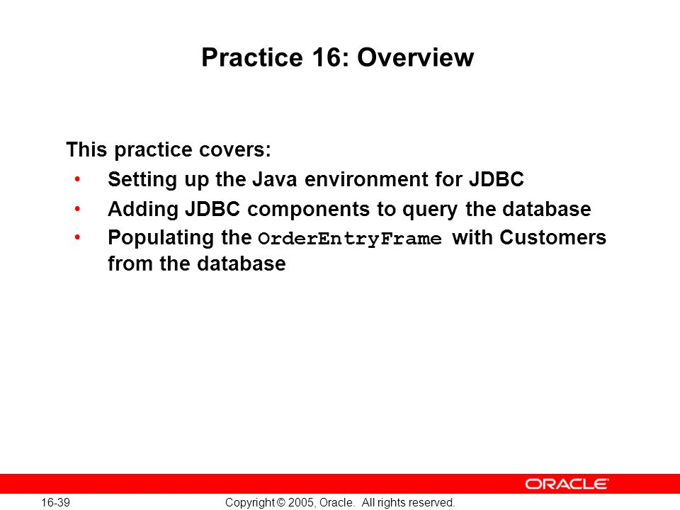 16-39 Copyright © 2005, Oracle. All rights reserved.