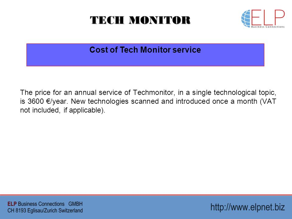 TECH MONITOR Cost of Tech Monitor service The price for an annual service of Techmonitor, in a single technological topic, is 3600 /year.