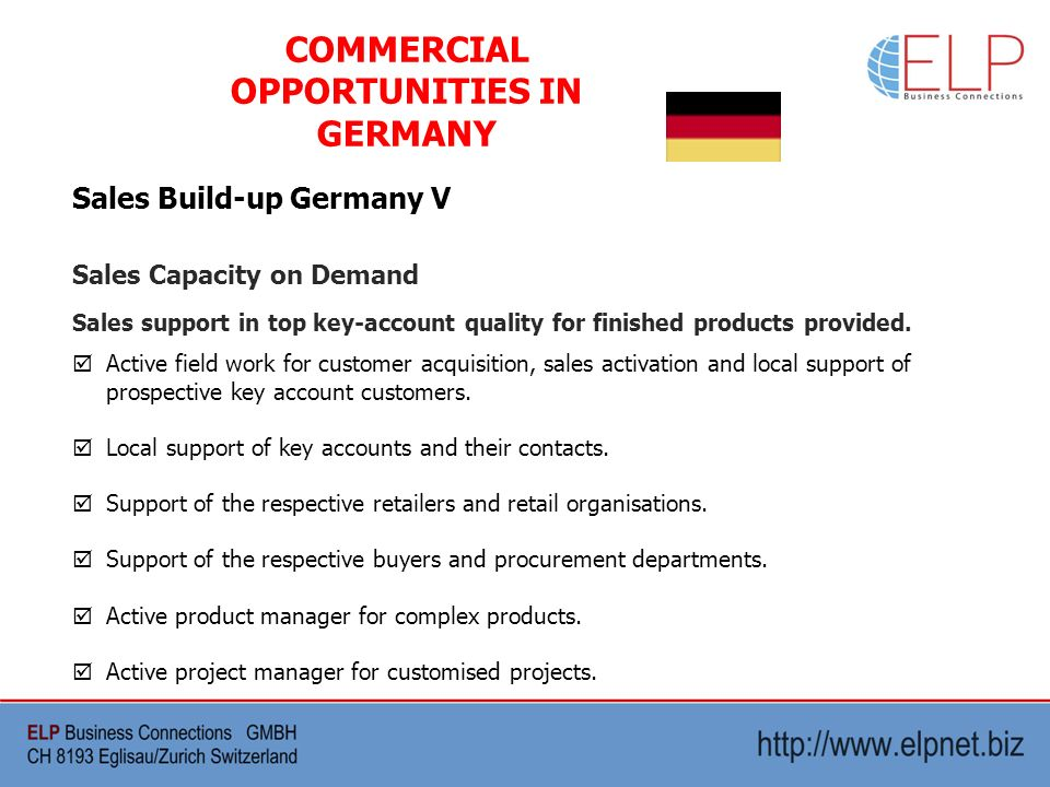 Sales Build-up Germany V COMMERCIAL OPPORTUNITIES IN GERMANY Sales Capacity on Demand Sales support in top key-account quality for finished products provided.