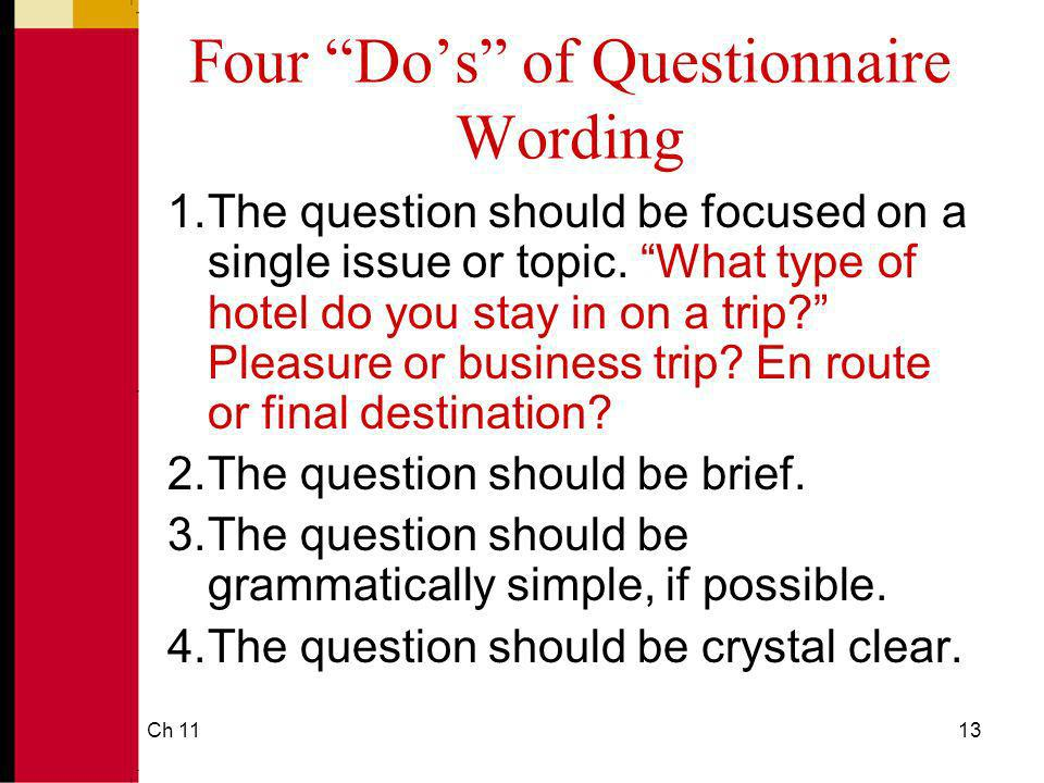 Ch 1113 Four Dos of Questionnaire Wording 1.The question should be focused on a single issue or topic.