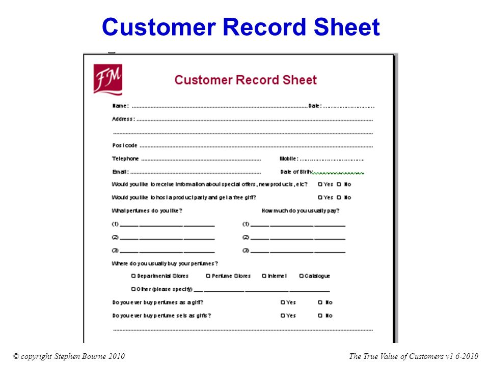 The True Value of Customers v1 6-2010© copyright Stephen Bourne 2010 Customer Record Sheet