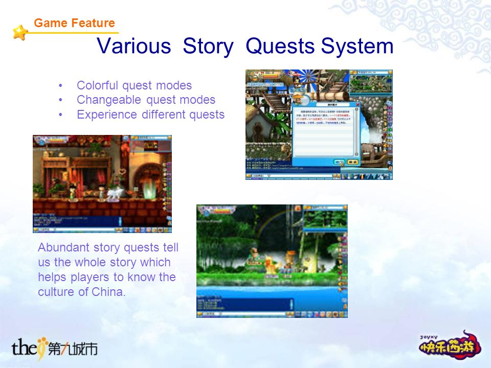 Various Story Quests System Colorful quest modes Changeable quest modes Experience different quests Game Feature Abundant story quests tell us the whole story which helps players to know the culture of China.