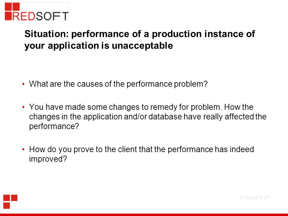 Situation: performance of a production instance of your application is unacceptable What are the causes of the performance problem.