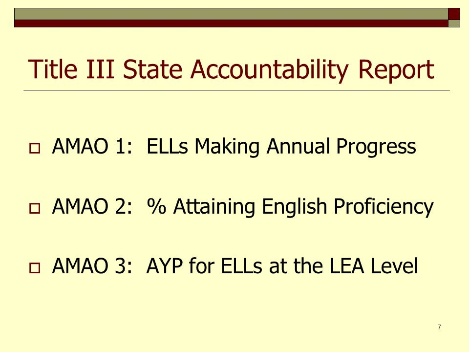 7 Title III State Accountability Report AMAO 1: ELLs Making Annual Progress AMAO 2: % Attaining English Proficiency AMAO 3: AYP for ELLs at the LEA Level
