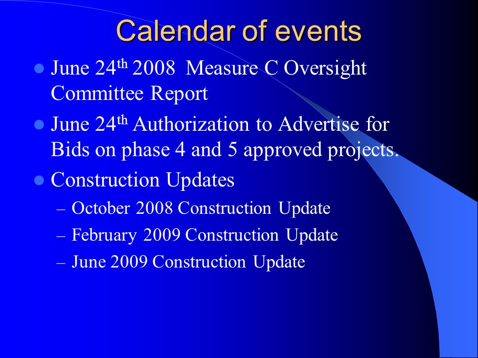 Calendar of events June 24 th 2008 Measure C Oversight Committee Report June 24 th Authorization to Advertise for Bids on phase 4 and 5 approved projects.