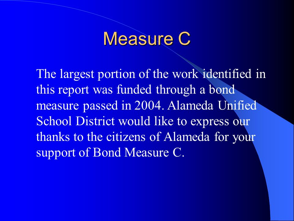 Measure C The largest portion of the work identified in this report was funded through a bond measure passed in 2004.