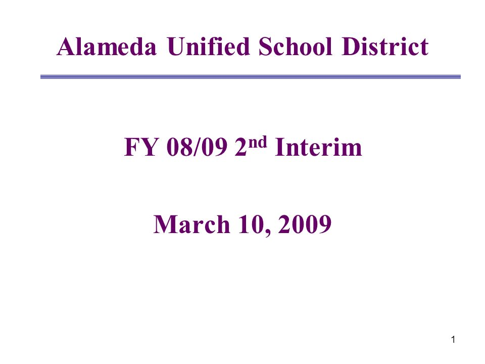 1 Alameda Unified School District FY 08/09 2 nd Interim March 10, 2009
