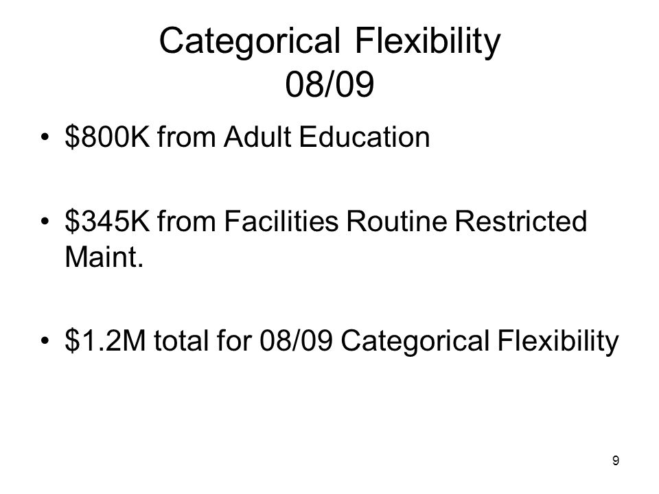 9 Categorical Flexibility 08/09 $800K from Adult Education $345K from Facilities Routine Restricted Maint.