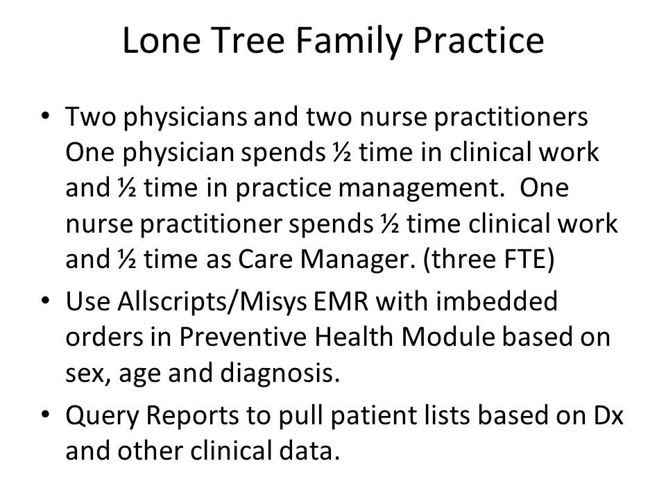 Two physicians and two nurse practitioners One physician spends ½ time in clinical work and ½ time in practice management.