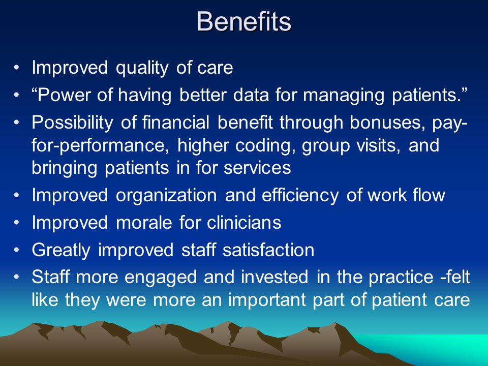Benefits Improved quality of care Power of having better data for managing patients.