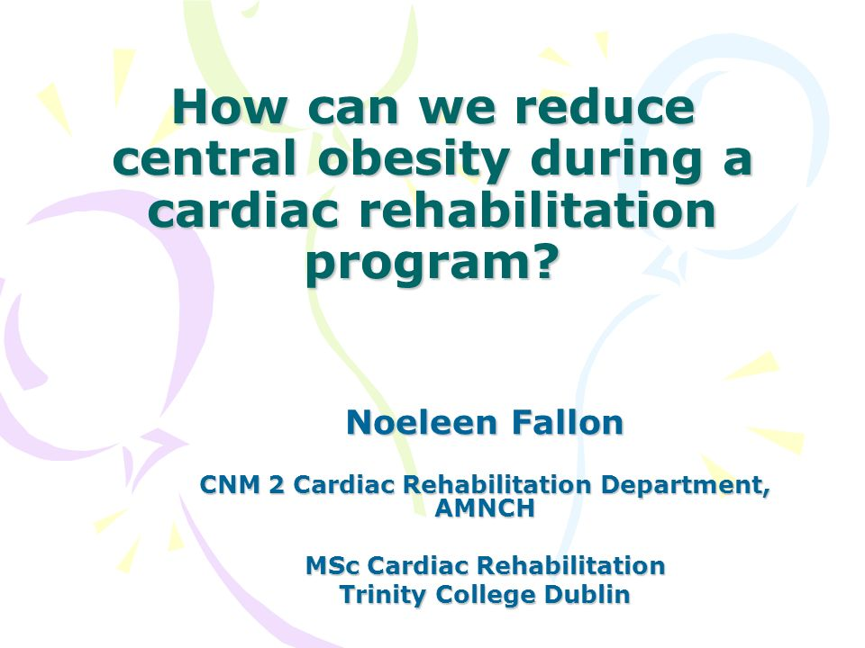 How can we reduce central obesity during a cardiac rehabilitation program.