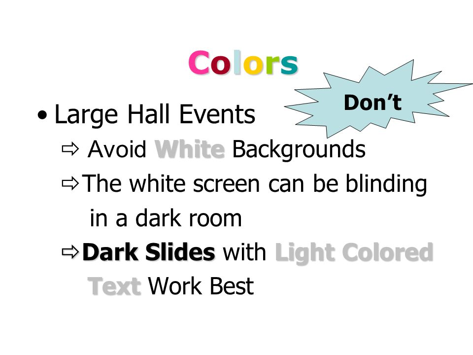 ColorsColorsColorsColors White on dark background should not be used if audience is more than 20 ft away.