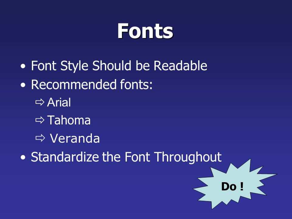 Layout continuity from frame to frame makes it easier to follow Headings, subheadings, and logos should show up in the same spot on each frame Margins, fonts, font size, and colors should be consistent with graphics located in the same general position on each frame Lines, boxes, borders, and open space also should be consistent throughout PowerPoint Layout