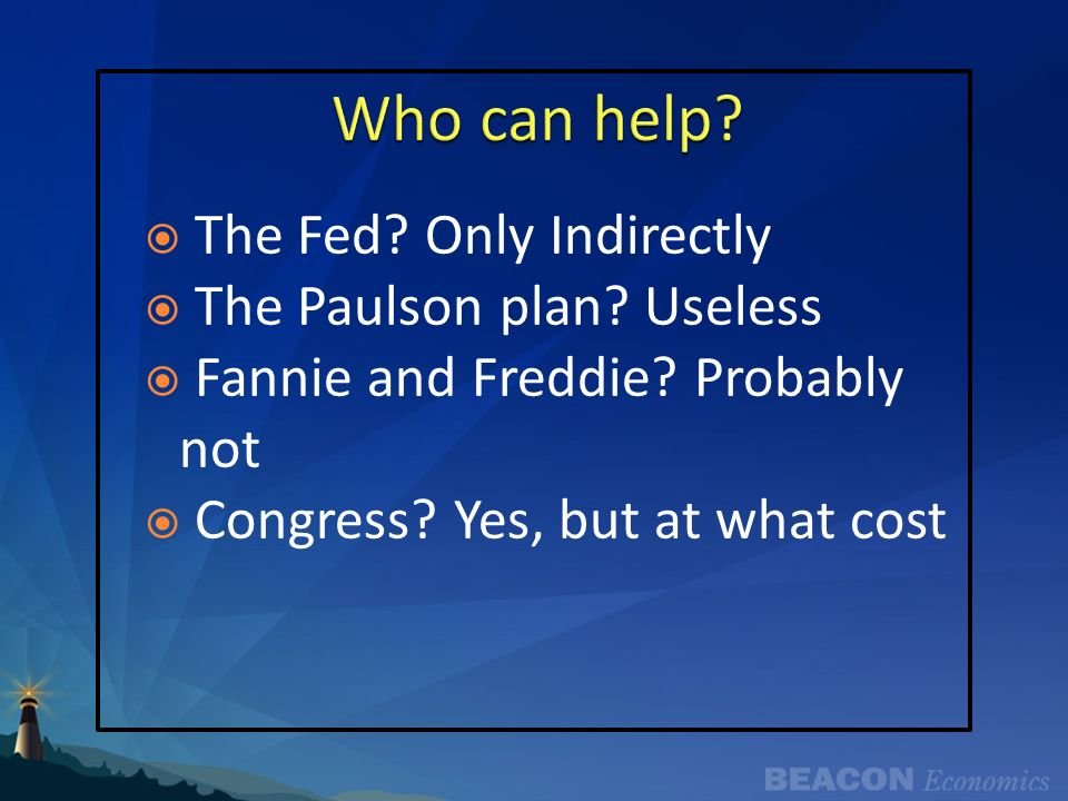 The Fed. Only Indirectly The Paulson plan. Useless Fannie and Freddie.