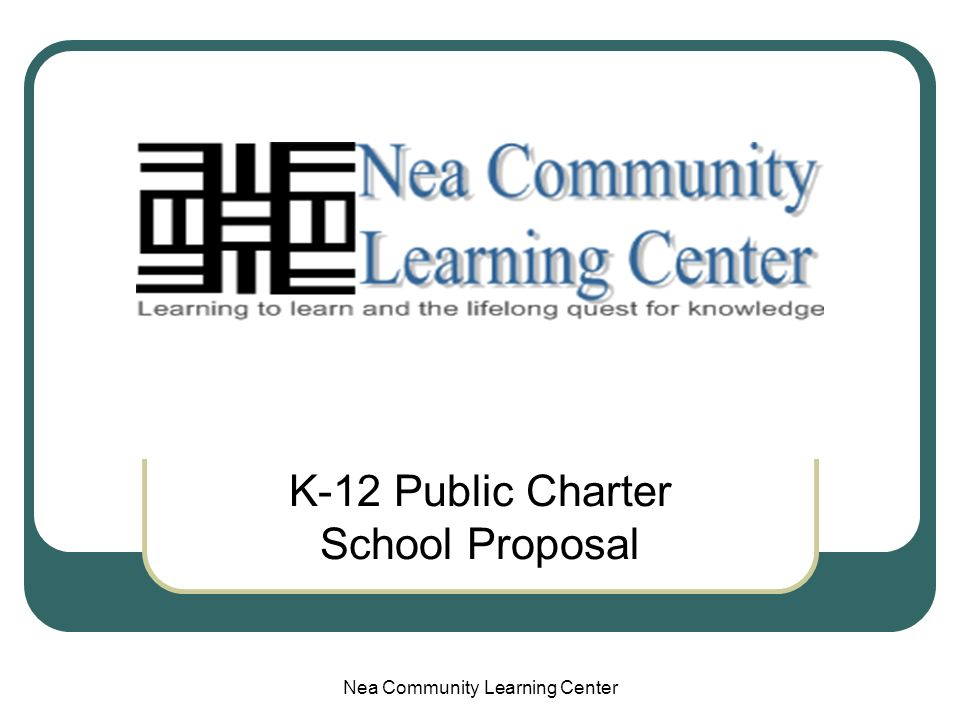 Nea Community Learning Center K-12 Public Charter School Proposal
