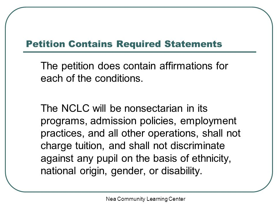 Nea Community Learning Center Petition Contains Required Statements The petition does contain affirmations for each of the conditions.