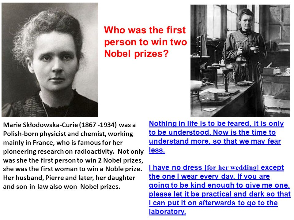 Marie Skłodowska-Curie (1867 -1934) was a Polish-born physicist and chemist, working mainly in France, who is famous for her pioneering research on radioactivity.