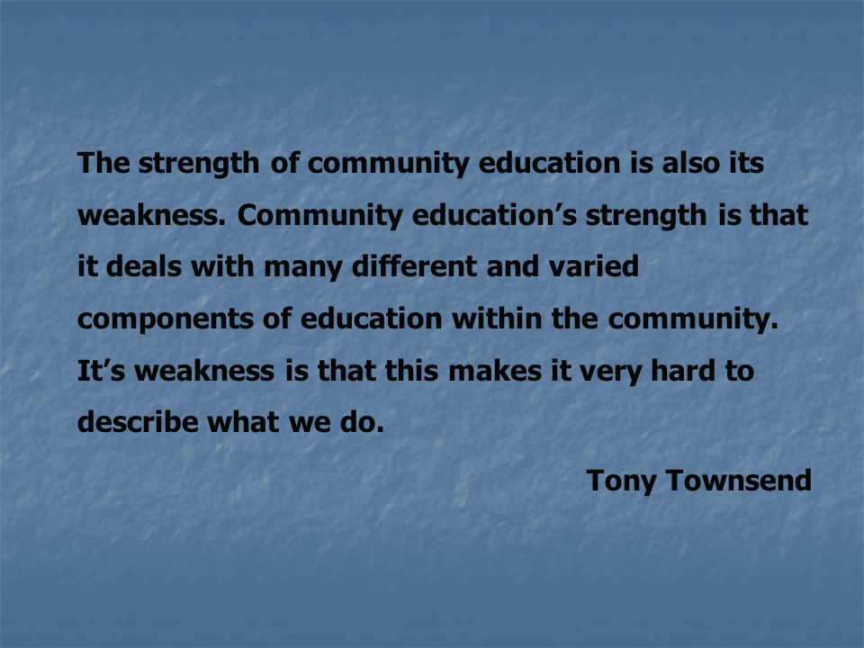 The strength of community education is also its weakness.
