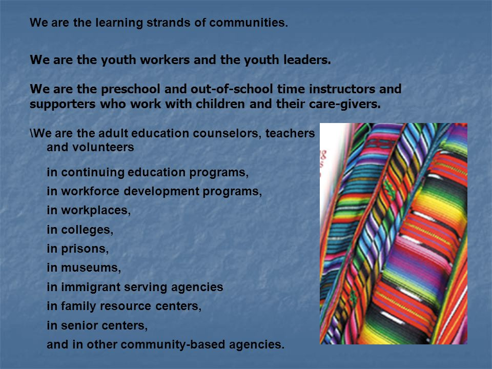 We are the learning strands of communities. We are the youth workers and the youth leaders.
