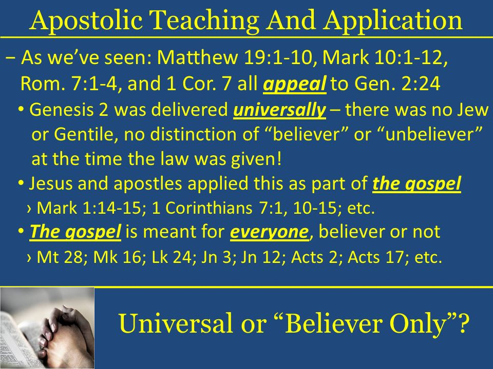 Jesus and apostles applied this as part of the gospel Genesis 2 was delivered universally – there was no Jew or Gentile, no distinction of believer or unbeliever at the time the law was given.