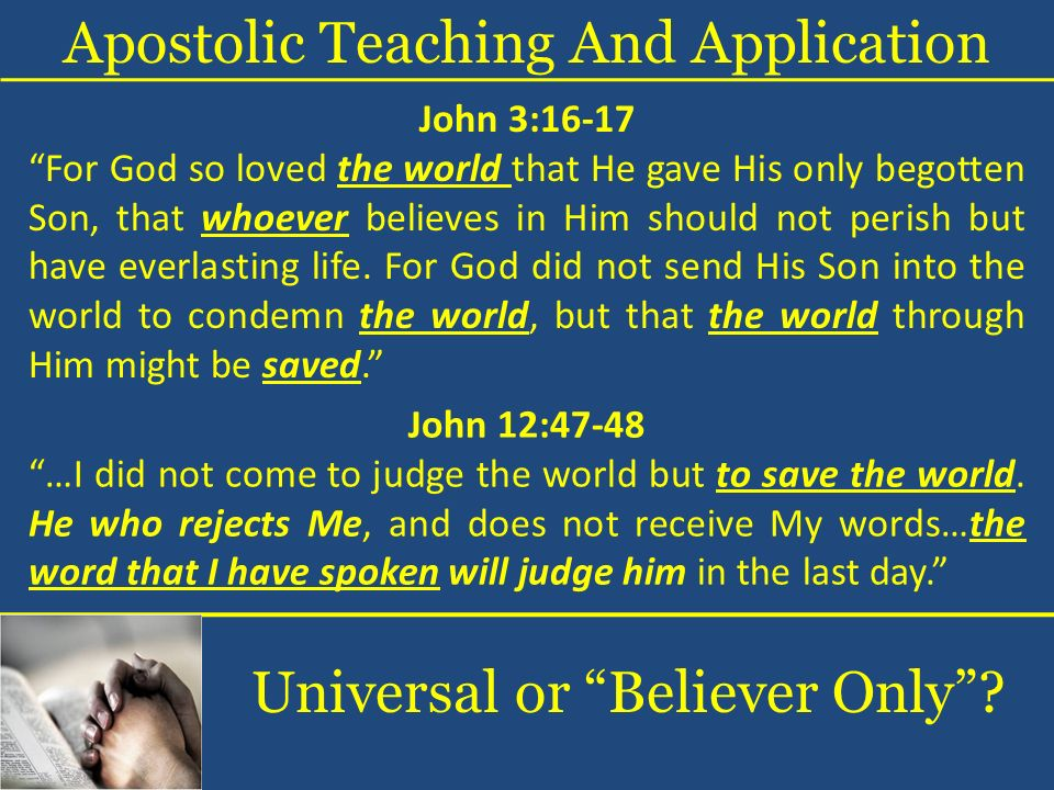 Apostolic Teaching And Application John 3:16-17 For God so loved the world that He gave His only begotten Son, that whoever believes in Him should not perish but have everlasting life.
