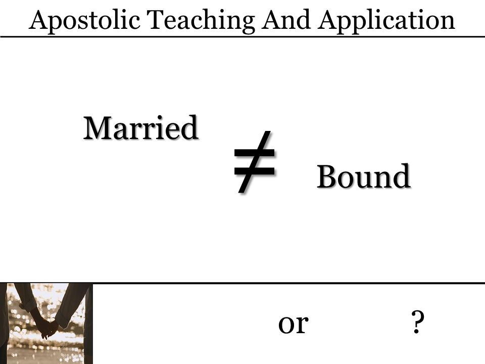 Apostolic Teaching And Application Married Married o Bound or